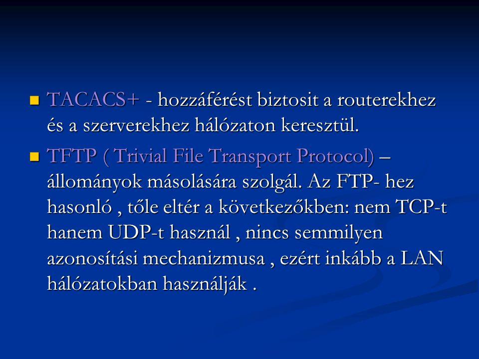 TACACS+ - hozzáférést biztosit a routerekhez és a szerverekhez hálózaton keresztül. TACACS+ - hozzáférést biztosit a routerekhez és a szerverekhez hál