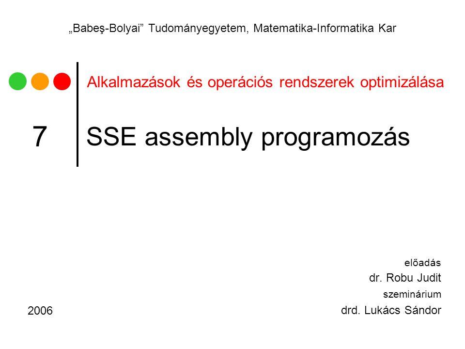 """Alkalmazások és operációs rendszerek optimizálása """"Babeş-Bolyai Tudományegyetem, Matematika-Informatika Kar SSE assembly programozás előadás dr."""
