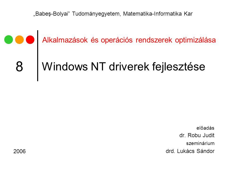 """Alkalmazások és operációs rendszerek optimizálása """"Babeş-Bolyai"""" Tudományegyetem, Matematika-Informatika Kar Windows NT driverek fejlesztése előadás d"""