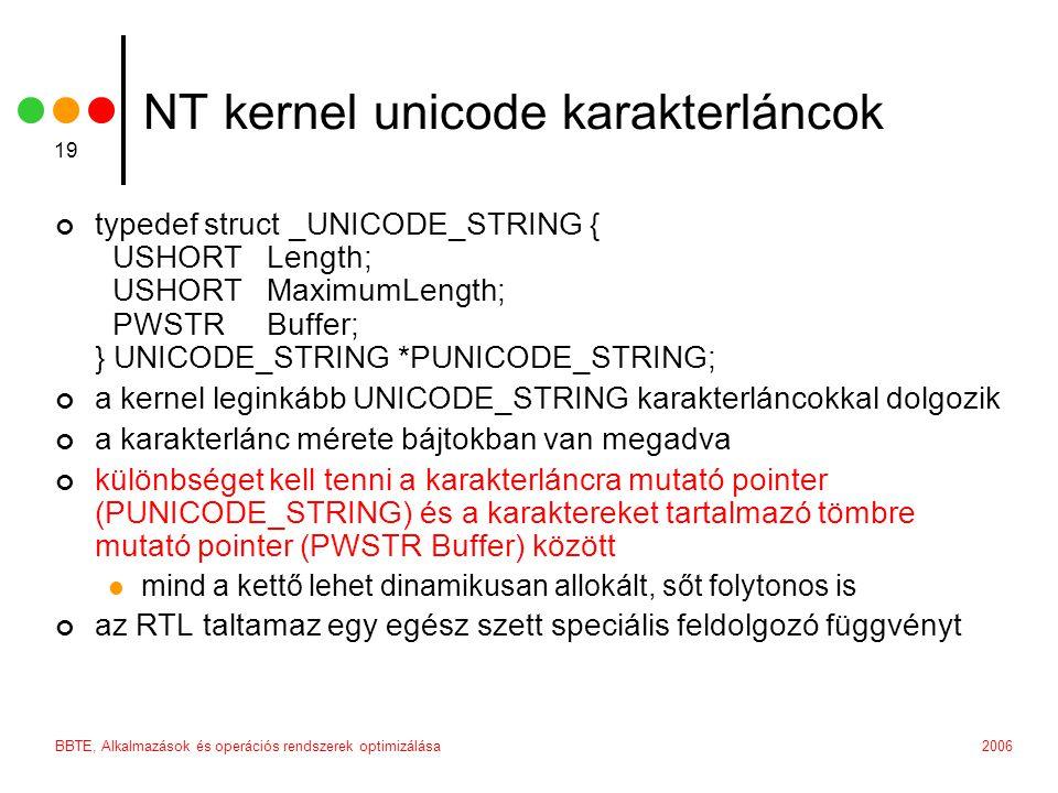 2006BBTE, Alkalmazások és operációs rendszerek optimizálása 19 NT kernel unicode karakterláncok typedef struct _UNICODE_STRING { USHORT Length; USHORT