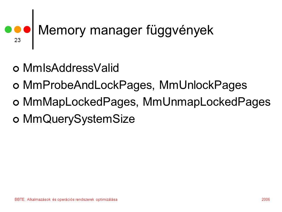 2006BBTE, Alkalmazások és operációs rendszerek optimizálása 23 Memory manager függvények MmIsAddressValid MmProbeAndLockPages, MmUnlockPages MmMapLock
