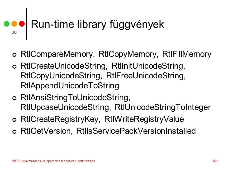 2006BBTE, Alkalmazások és operációs rendszerek optimizálása 26 Run-time library függvények RtlCompareMemory, RtlCopyMemory, RtlFillMemory RtlCreateUni