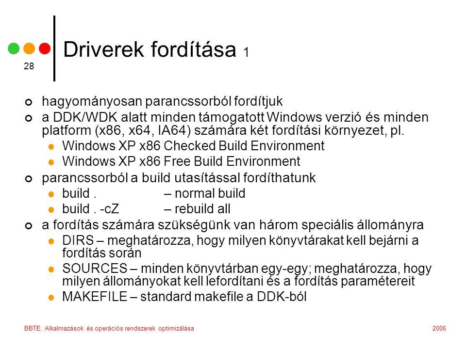 2006BBTE, Alkalmazások és operációs rendszerek optimizálása 28 Driverek fordítása 1 hagyományosan parancssorból fordítjuk a DDK/WDK alatt minden támog