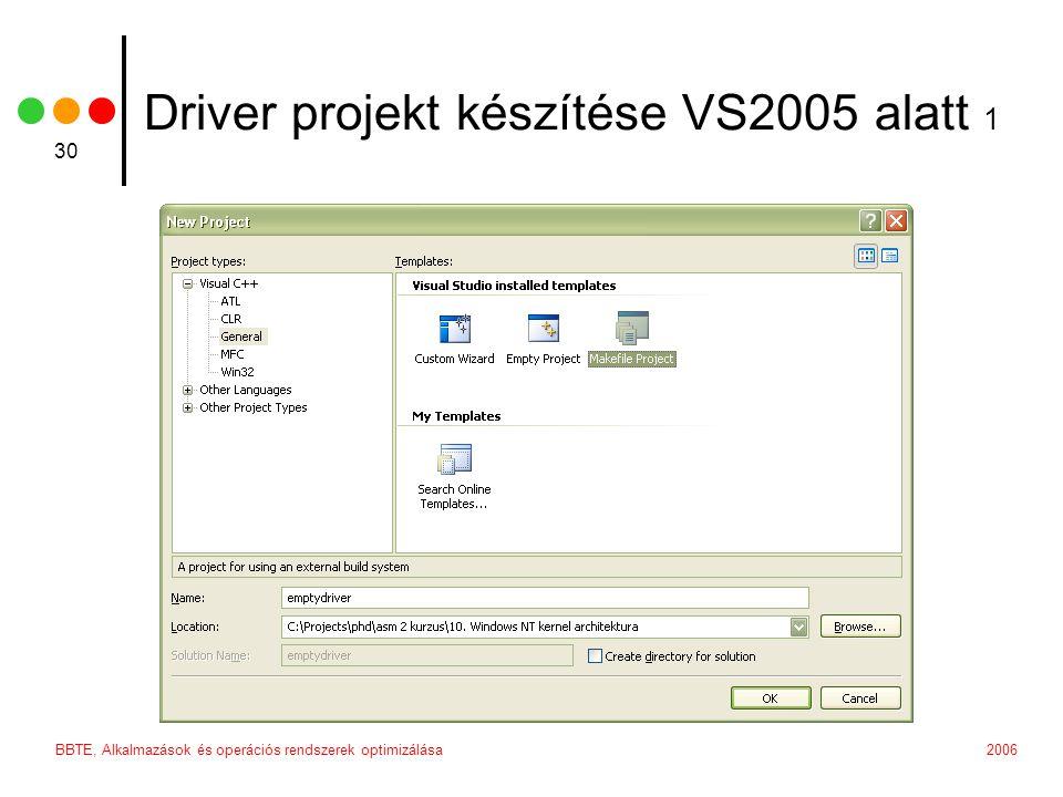 2006BBTE, Alkalmazások és operációs rendszerek optimizálása 30 Driver projekt készítése VS2005 alatt 1