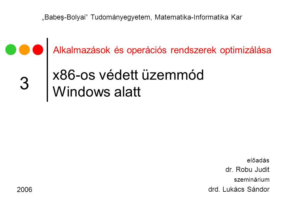 """Alkalmazások és operációs rendszerek optimizálása """"Babeş-Bolyai Tudományegyetem, Matematika-Informatika Kar x86-os védett üzemmód Windows alatt előadás dr."""