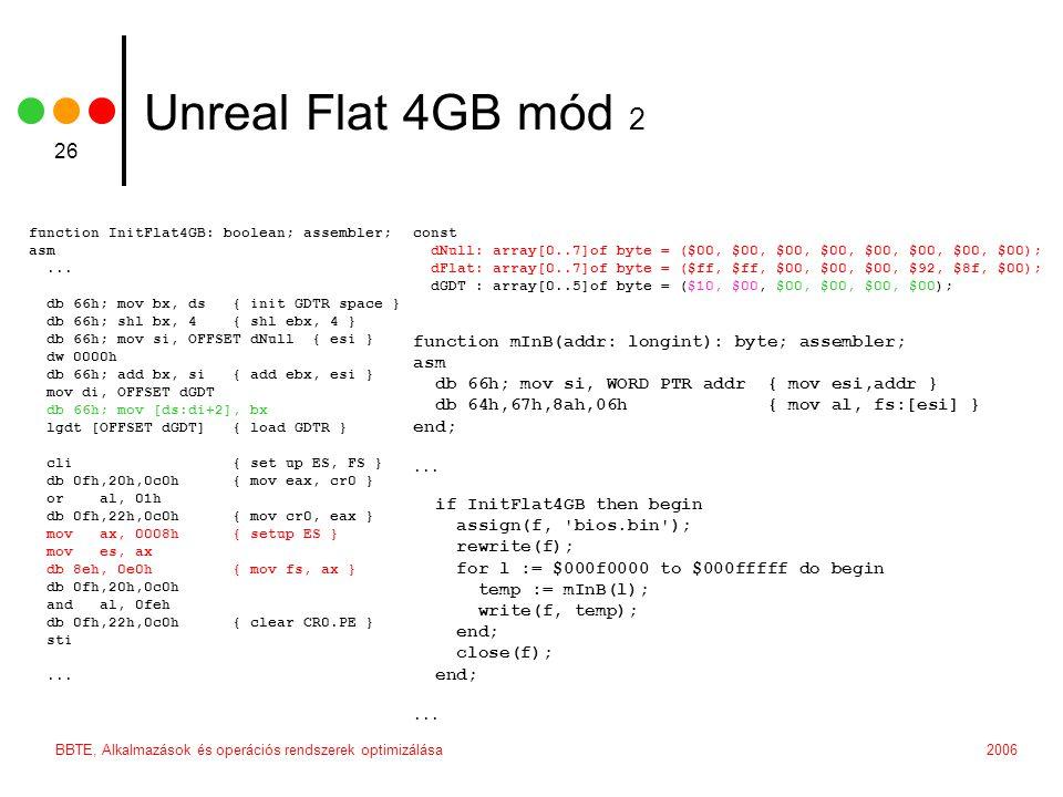 2006BBTE, Alkalmazások és operációs rendszerek optimizálása 26 Unreal Flat 4GB mód 2 function InitFlat4GB: boolean; assembler; asm...