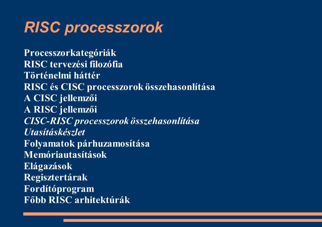 RISC processzorok Processzorkategóriák RISC tervezési filozófia Történelmi háttér RISC és CISC processzorok összehasonlítása A CISC jellemzői A RISC j