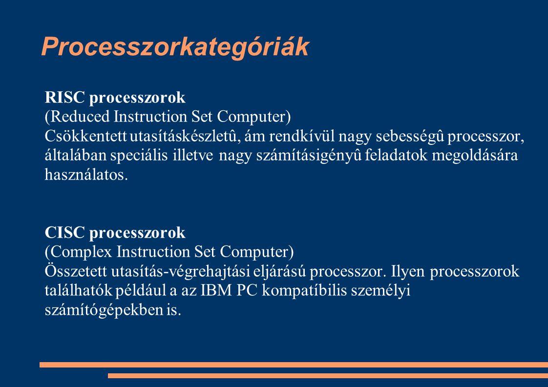 Processzorkategóriák RISC processzorok (Reduced Instruction Set Computer) Csökkentett utasításkészletû, ám rendkívül nagy sebességû processzor, általá