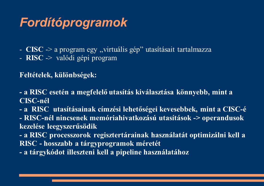 """Fordítóprogramok - CISC -> a program egy """"virtuális gép"""" utasításait tartalmazza - RISC -> valódi gépi program Feltételek, különbségek: - a RISC eseté"""