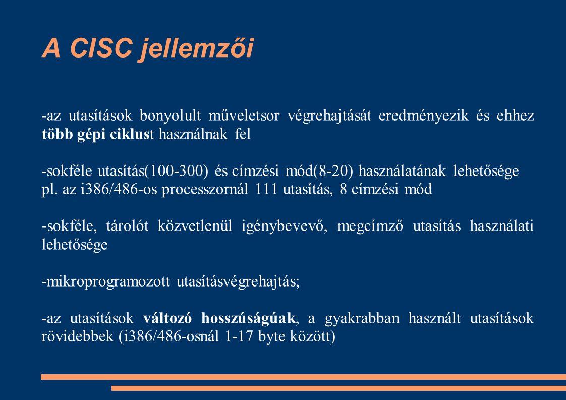 A CISC jellemzői -az utasítások bonyolult műveletsor végrehajtását eredményezik és ehhez több gépi ciklust használnak fel -sokféle utasítás(100-300) é