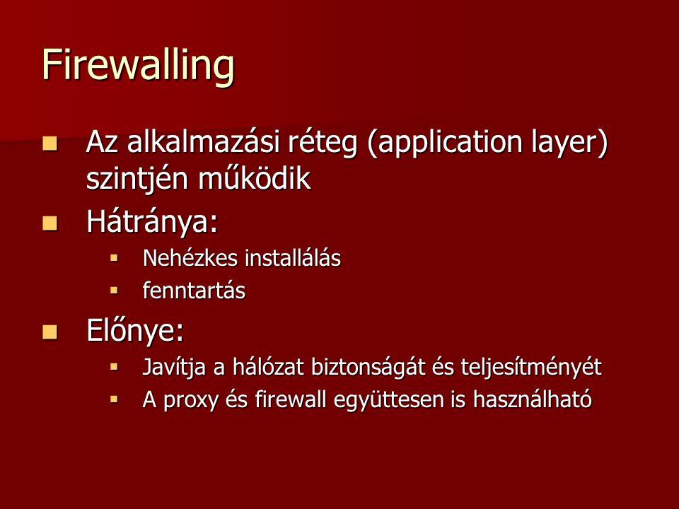 Firewalling Az alkalmazási réteg (application layer) szintjén működik Az alkalmazási réteg (application layer) szintjén működik Hátránya: Hátránya: 