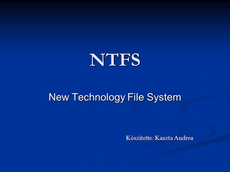 NTFS New Technology File System Készítette: Kaszta Andrea