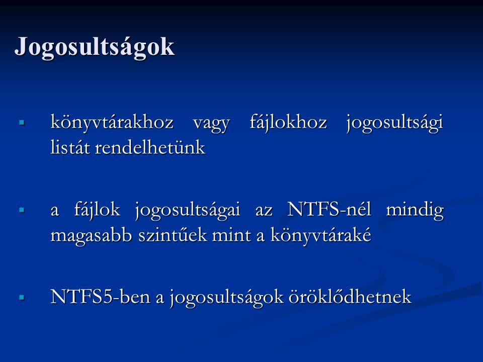 Jogosultságok  könyvtárakhoz vagy fájlokhoz jogosultsági listát rendelhetünk  a fájlok jogosultságai az NTFS-nél mindig magasabb szintűek mint a kön