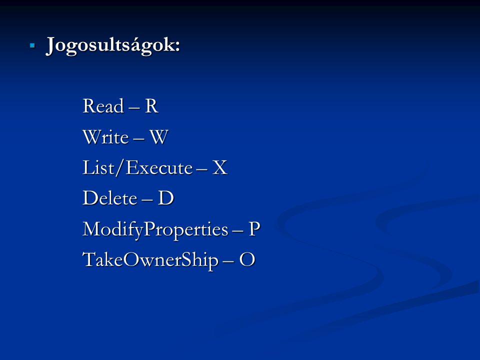  Jogosultságok: Read – R Read – R Write – W Write – W List/Execute – X List/Execute – X Delete – D Delete – D ModifyProperties – P ModifyProperties –