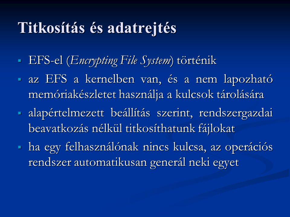 Titkosítás és adatrejtés  EFS-el (Encrypting File System) történik  az EFS a kernelben van, és a nem lapozható memóriakészletet használja a kulcsok