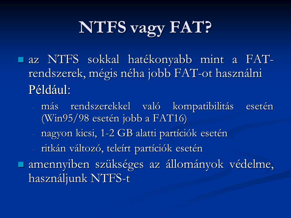 NTFS vagy FAT? az NTFS sokkal hatékonyabb mint a FAT- rendszerek, mégis néha jobb FAT-ot használni az NTFS sokkal hatékonyabb mint a FAT- rendszerek,