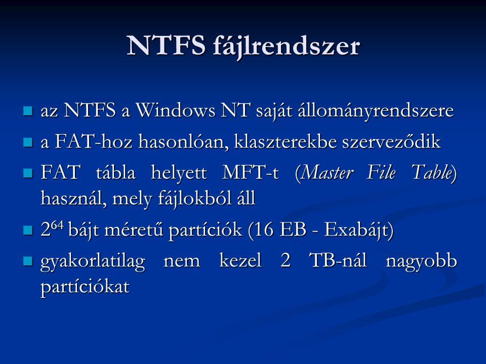 NTFS fájlrendszer az NTFS a Windows NT saját állományrendszere az NTFS a Windows NT saját állományrendszere a FAT-hoz hasonlóan, klaszterekbe szervező
