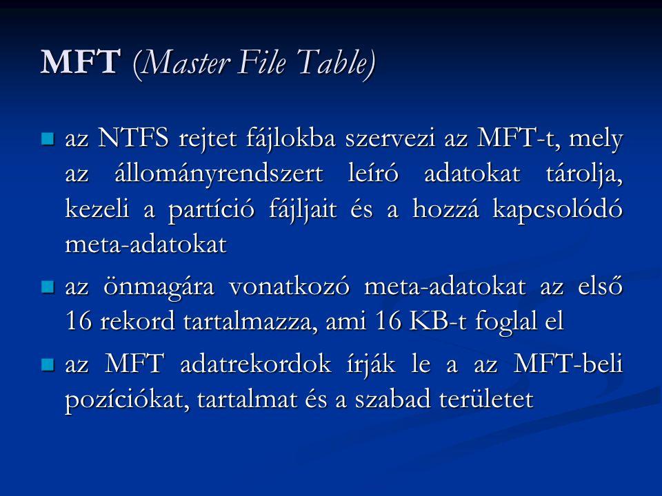MFT (Master File Table) az NTFS rejtet fájlokba szervezi az MFT-t, mely az állományrendszert leíró adatokat tárolja, kezeli a partíció fájljait és a h