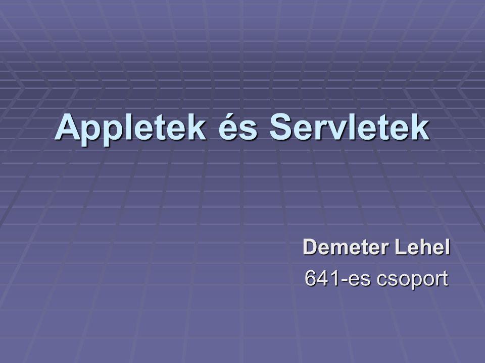 Appletek és Servletek Demeter Lehel 641-es csoport
