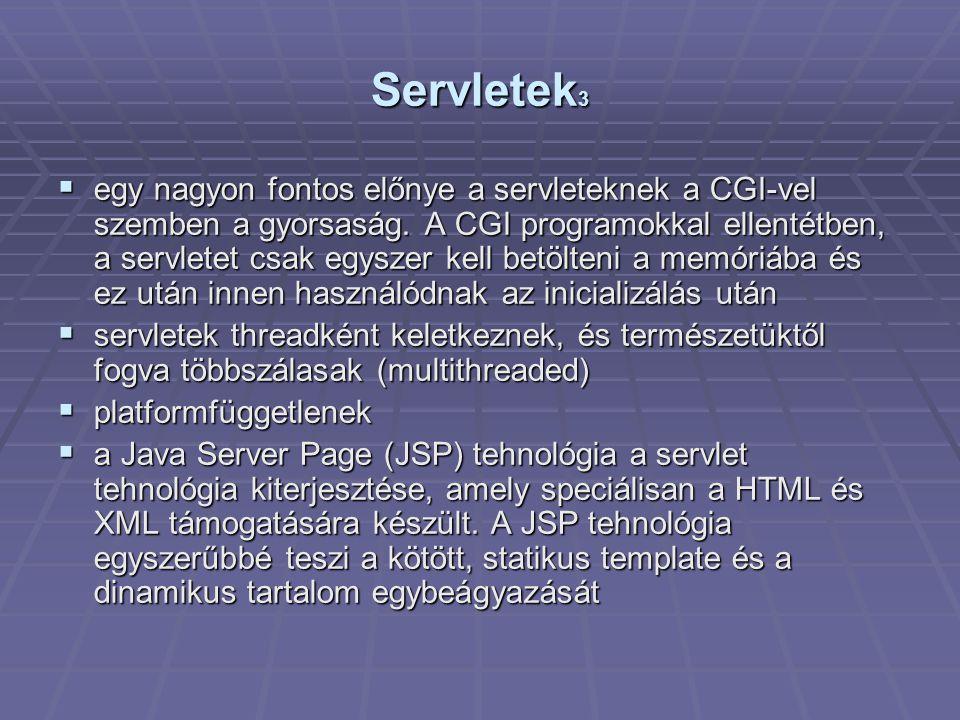 Servletek 3  egy nagyon fontos előnye a servleteknek a CGI-vel szemben a gyorsaság.