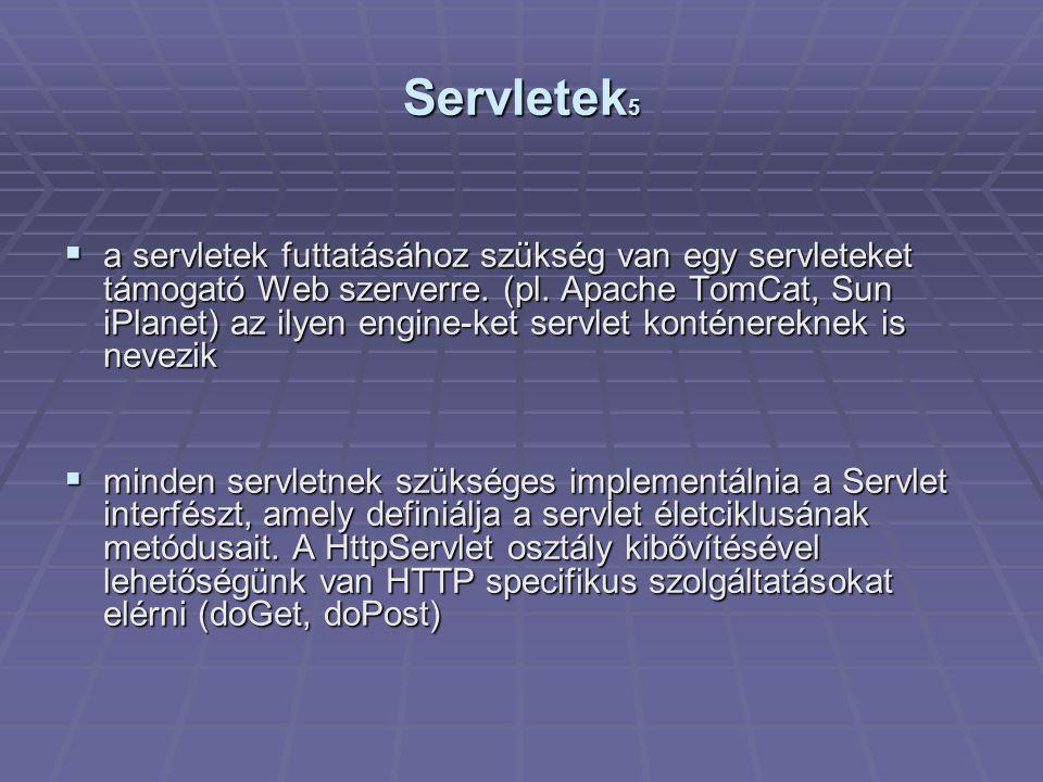 Servletek 5  a servletek futtatásához szükség van egy servleteket támogató Web szerverre.