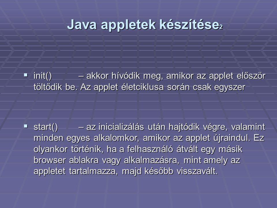 Java appletek készítése 2  init()– akkor hívódik meg, amikor az applet először töltődik be.
