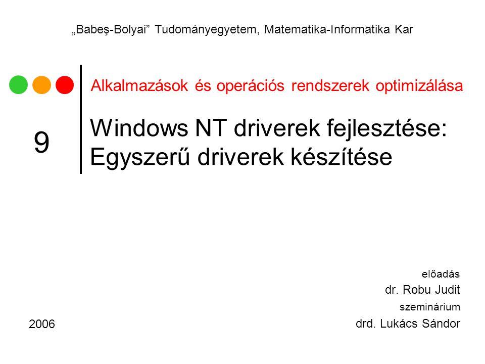 2006BBTE, Alkalmazások és operációs rendszerek optimizálása 22 DriverEntry 1 NTSTATUS DriverEntry( __in PDRIVER_OBJECT DriverObject, __in PUNICODE_STRING RegistryPath )...