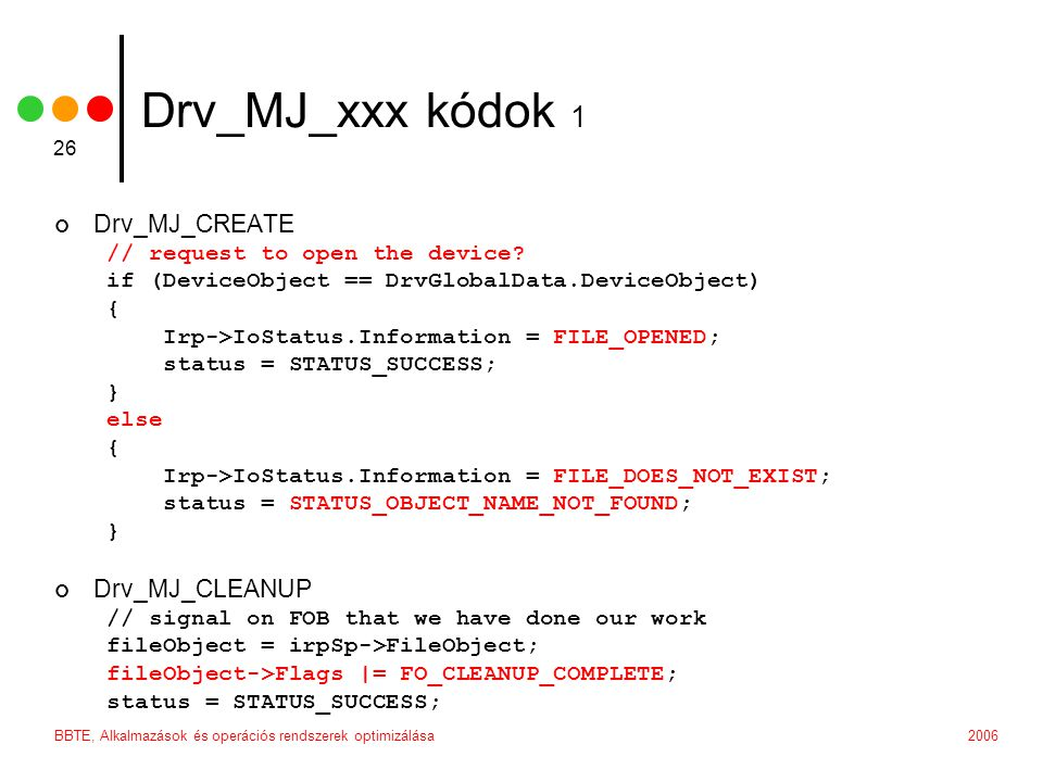 2006BBTE, Alkalmazások és operációs rendszerek optimizálása 26 Drv_MJ_xxx kódok 1 Drv_MJ_CREATE // request to open the device.