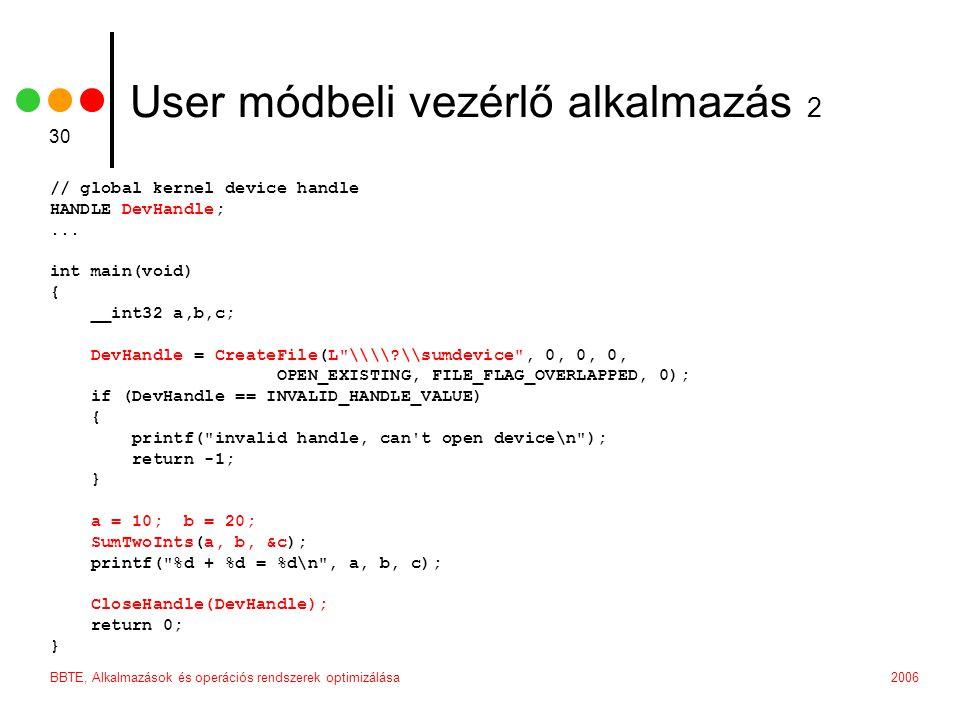 2006BBTE, Alkalmazások és operációs rendszerek optimizálása 30 User módbeli vezérlő alkalmazás 2 // global kernel device handle HANDLE DevHandle;...