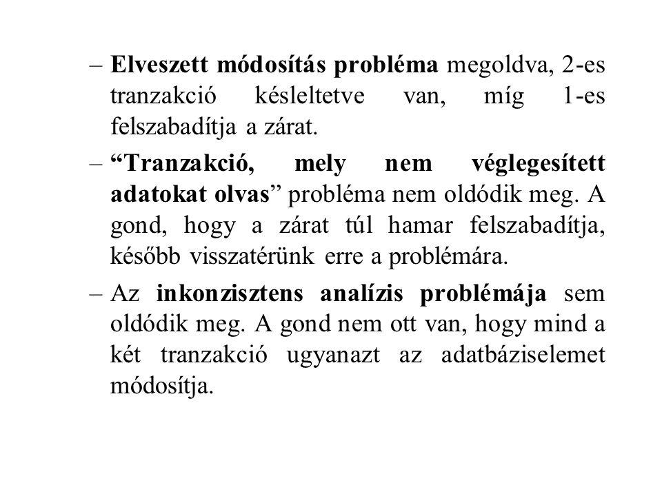 –Elveszett módosítás probléma megoldva, 2-es tranzakció késleltetve van, míg 1-es felszabadítja a zárat.