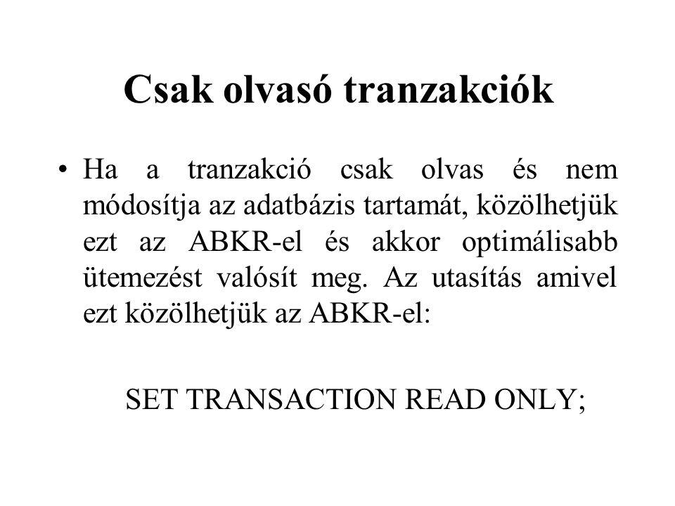 Csak olvasó tranzakciók Ha a tranzakció csak olvas és nem módosítja az adatbázis tartamát, közölhetjük ezt az ABKR-el és akkor optimálisabb ütemezést valósít meg.