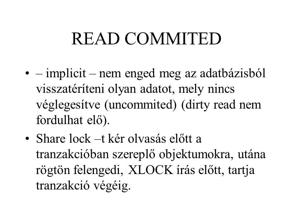 READ COMMITED – implicit – nem enged meg az adatbázisból visszatéríteni olyan adatot, mely nincs véglegesítve (uncommited) (dirty read nem fordulhat elő).