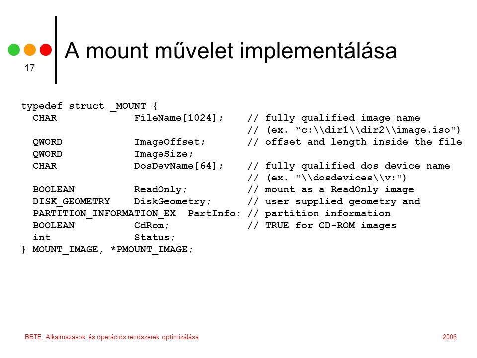 2006BBTE, Alkalmazások és operációs rendszerek optimizálása 17 A mount művelet implementálása typedef struct _MOUNT { CHAR FileName[1024]; // fully qualified image name // (ex.