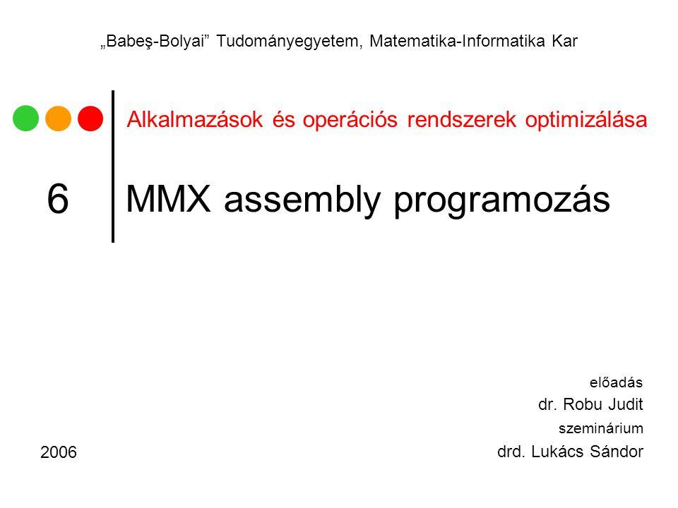 """Alkalmazások és operációs rendszerek optimizálása """"Babeş-Bolyai"""" Tudományegyetem, Matematika-Informatika Kar MMX assembly programozás előadás dr. Robu"""