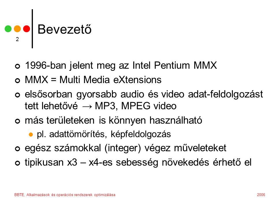 BBTE, Alkalmazások és operációs rendszerek optimizálása 2 Bevezető 1996-ban jelent meg az Intel Pentium MMX MMX = Multi Media eXtensions elsősorban gy