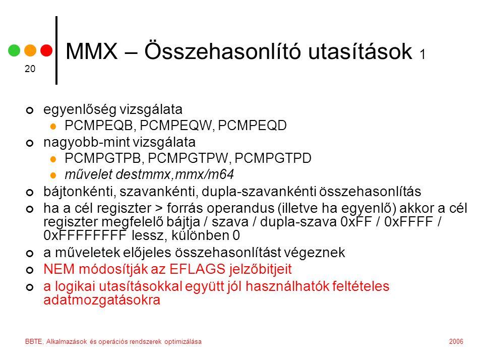2006BBTE, Alkalmazások és operációs rendszerek optimizálása 20 MMX – Összehasonlító utasítások 1 egyenlőség vizsgálata PCMPEQB, PCMPEQW, PCMPEQD nagyo