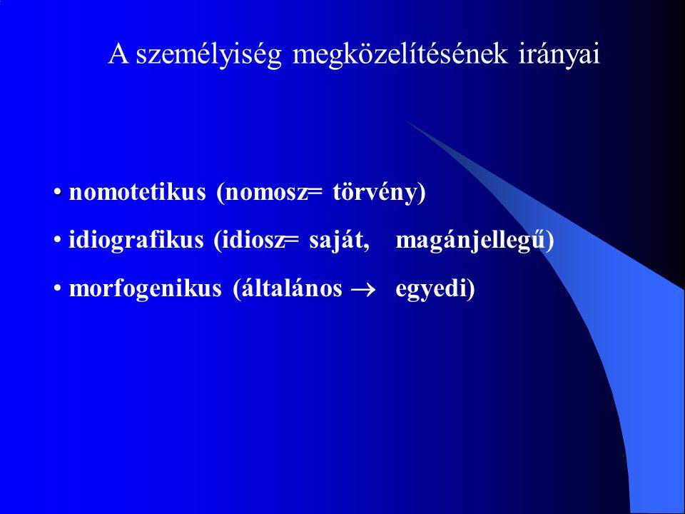 A személyiség megközelítésének irányai nomotetikus (nomosz= törvény) idiografikus (idiosz= saját, magánjellegű) morfogenikus (általános  egyedi)