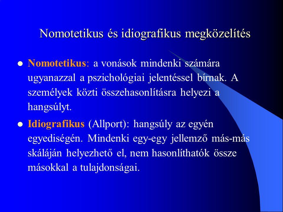 Nomotetikus és idiografikus megközelítés Nomotetikus: a vonások mindenki számára ugyanazzal a pszichológiai jelentéssel bírnak.