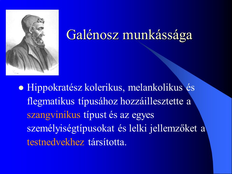 Galénosz munkássága Hippokratész kolerikus, melankolikus és flegmatikus típusához hozzáillesztette a szangvinikus típust és az egyes személyiségtípusokat és lelki jellemzőket a testnedvekhez társította.