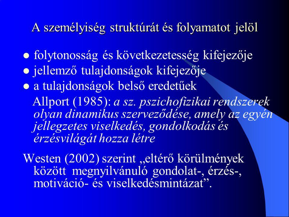 A személyiség struktúrát és folyamatot jelöl folytonosság és következetesség kifejezője jellemző tulajdonságok kifejezője a tulajdonságok belső eredetűek Allport (1985): a sz.