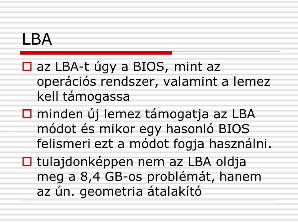 LBA  az LBA-t úgy a BIOS, mint az operációs rendszer, valamint a lemez kell támogassa  minden új lemez támogatja az LBA módot és mikor egy hasonló B