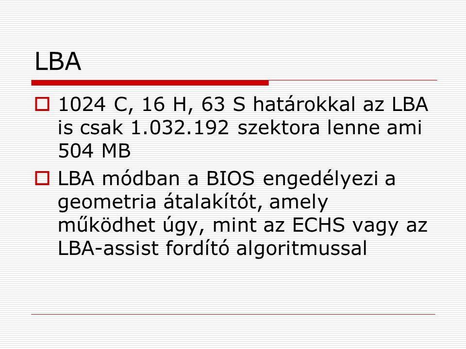 LBA  1024 C, 16 H, 63 S határokkal az LBA is csak 1.032.192 szektora lenne ami 504 MB  LBA módban a BIOS engedélyezi a geometria átalakítót, amely m