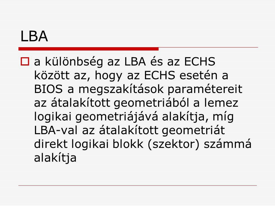 LBA  a különbség az LBA és az ECHS között az, hogy az ECHS esetén a BIOS a megszakítások paramétereit az átalakított geometriából a lemez logikai geo
