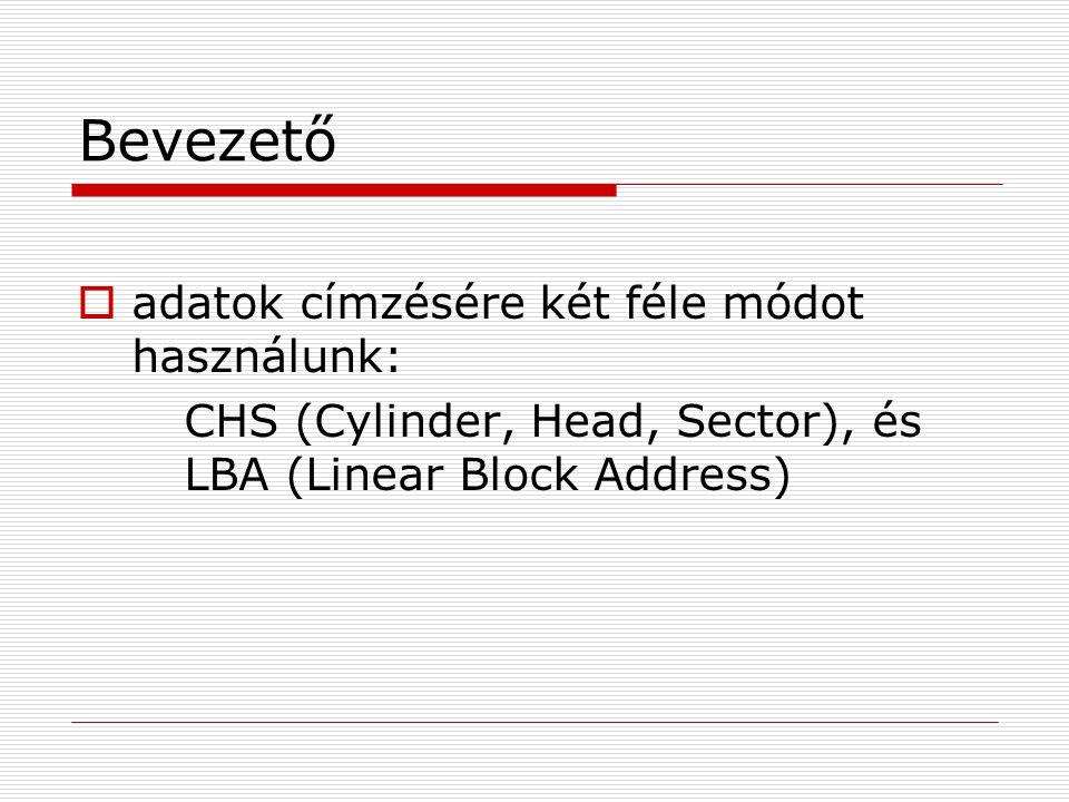 Bevezető  adatok címzésére két féle módot használunk: CHS (Cylinder, Head, Sector), és LBA (Linear Block Address)