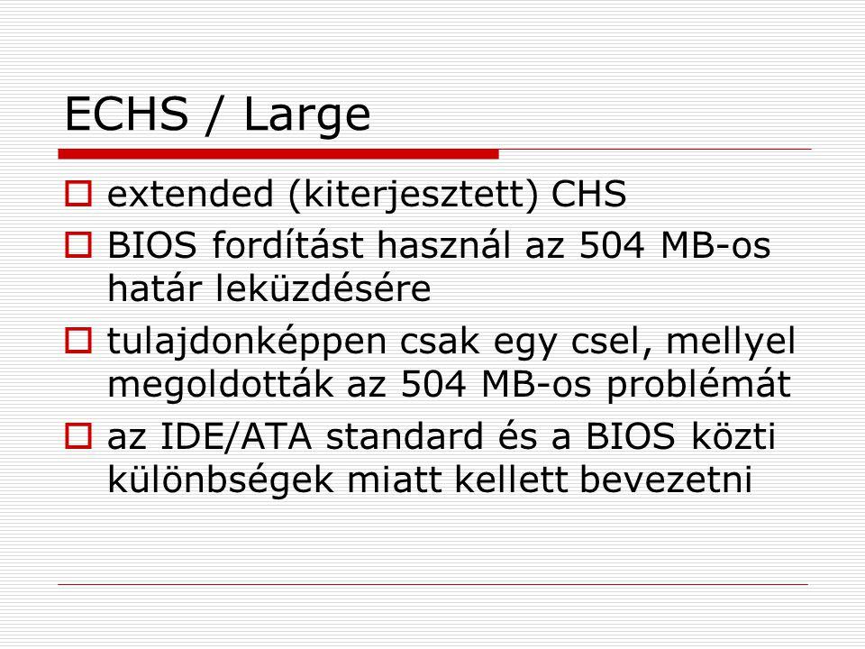 ECHS / Large  extended (kiterjesztett) CHS  BIOS fordítást használ az 504 MB-os határ leküzdésére  tulajdonképpen csak egy csel, mellyel megoldottá