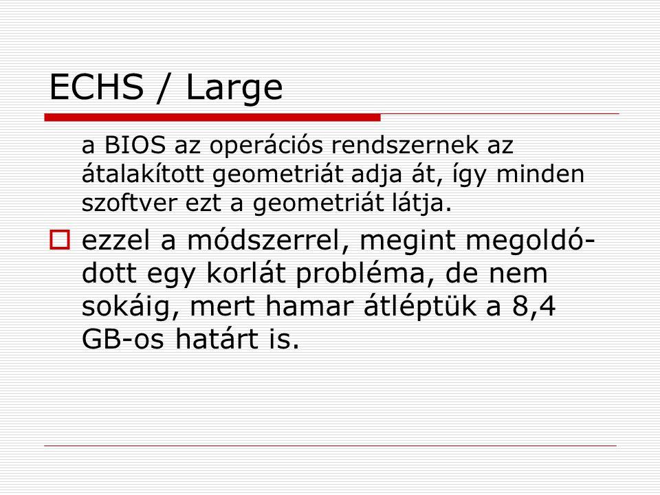ECHS / Large a BIOS az operációs rendszernek az átalakított geometriát adja át, így minden szoftver ezt a geometriát látja.  ezzel a módszerrel, megi