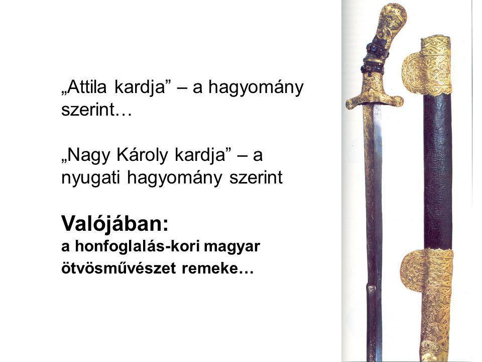 """""""Attila kardja"""" – a hagyomány szerint… """"Nagy Károly kardja"""" – a nyugati hagyomány szerint Valójában: a honfoglalás-kori magyar ötvösművészet remeke…"""