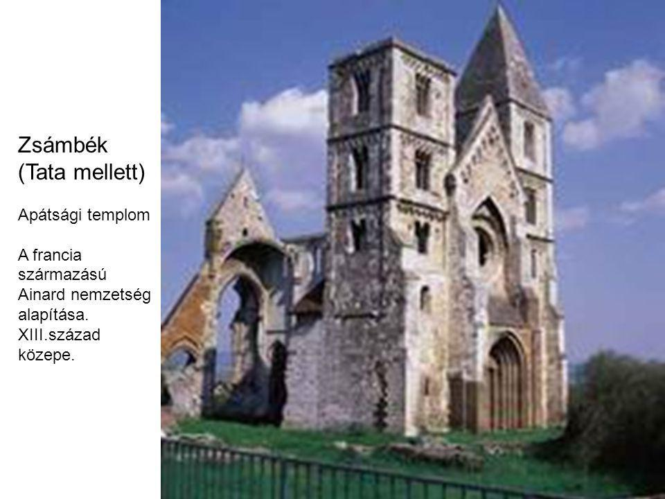 Zsámbék (Tata mellett) Apátsági templom A francia származású Ainard nemzetség alapítása. XIII.század közepe.
