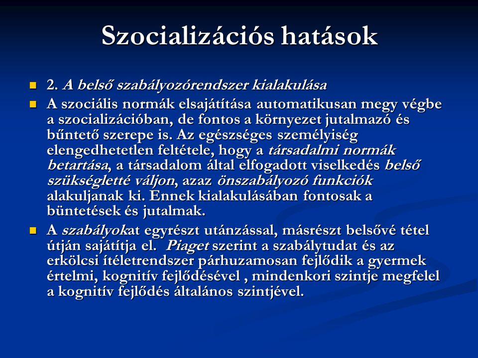 Szocializációs hatások 2. A belső szabályozórendszer kialakulása 2. A belső szabályozórendszer kialakulása A szociális normák elsajátítása automatikus