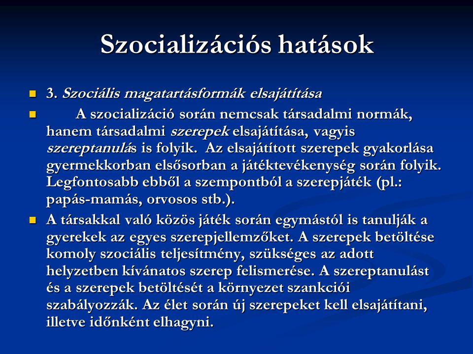 Szocializációs hatások 3. Szociális magatartásformák elsajátítása 3. Szociális magatartásformák elsajátítása A szocializáció során nemcsak társadalmi